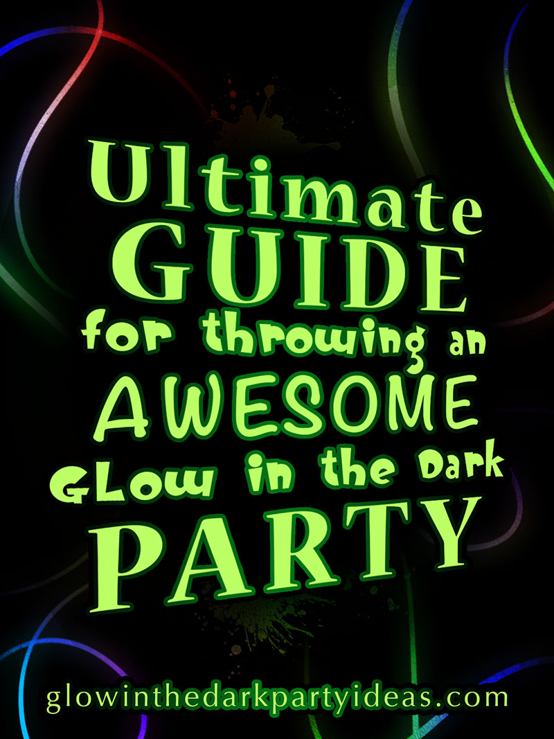 The Ultimate Guide For Throwing An Awesome Glow In Dark Party